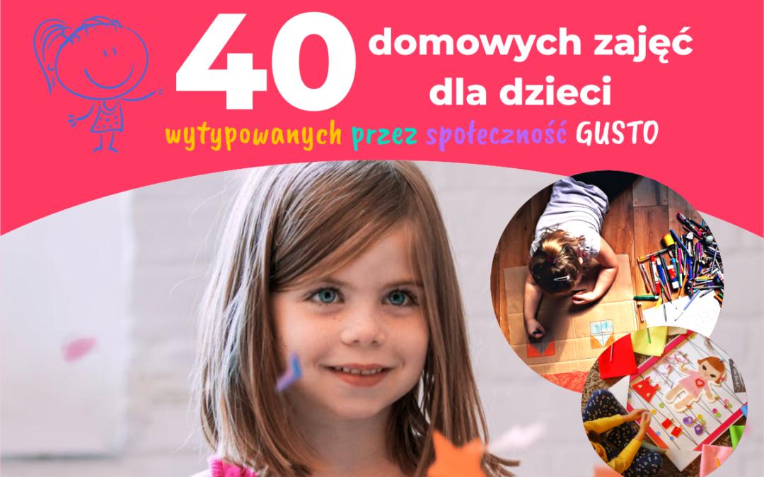 40 domowych zajęć dla dzieci wytypowanych przez społeczność Gusto